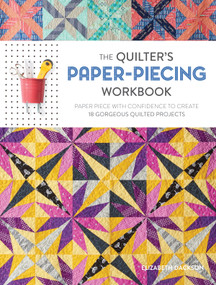 The Quilter's Paper-Piecing Workbook (Paper Piece with Confidence to Create 18 Gorgeous Quilted Projects) by Elizabeth Dackson, 9781632501806