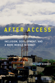After Access (Inclusion, Development, and a More Mobile Internet) by Jonathan Donner, 9780262029926