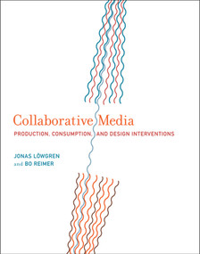 Collaborative Media (Production, Consumption, and Design Interventions) by Jonas Lowgren, Bo Reimer, 9780262019767