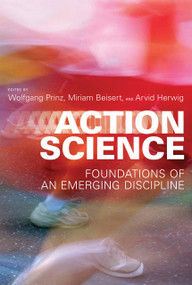 Action Science (Foundations of an Emerging Discipline) by Wolfgang Prinz, Miriam Beisert, Arvid Herwig, 9780262018555