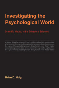 Investigating the Psychological World (Scientific Method in the Behavioral Sciences) by Brian D. Haig, 9780262027366