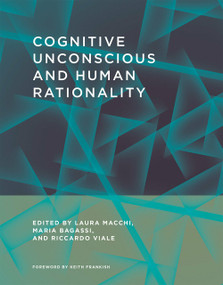 Cognitive Unconscious and Human Rationality by Laura Macchi, Maria Bagassi, Riccardo Viale, Keith Frankish, 9780262034081