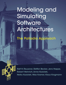 Modeling and Simulating Software Architectures (The Palladio Approach) by Ralf H. Reussner, Steffen Becker, Jens Happe, Robert Heinrich, Anne Koziolek, 9780262034760