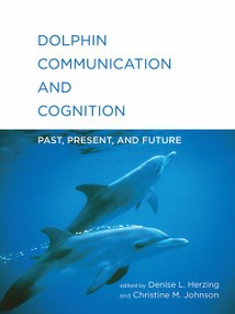 Dolphin Communication and Cognition (Past, Present, and Future) by Denise L. Herzing, Christine M. Johnson, 9780262029674