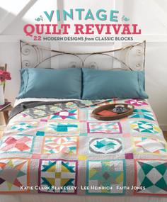 Vintage Quilt Revival (22 Modern Designs from Classic Blocks) by Katie Clark Blakesley, Lee Heinrich, Faith Jones, 9781620330548