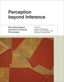 Perception beyond Inference (The Information Content of Visual Processes) by Liliana Albertazzi, Gert J. Van Tonder, Dhanraj Vishwanath, 9780262015028