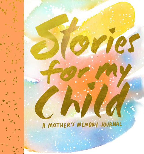Stories for My Child (Guided Journal) (A Mother's Memory Journal) by Samantha Hahn, 9781419719851