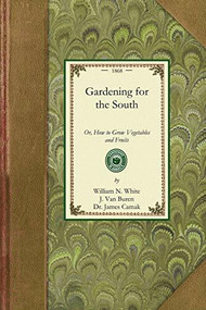 Gardening for the South (Or, How to Grow Vegetables and Fruits) by William Nathaniel White, J. Van Buren, James Camak, Dr., 9781429013567