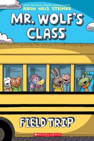 Field Trip (Mr. Wolf's Class #4) by Aron Nels Steinke, 9781338617634