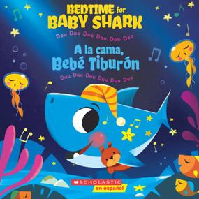 Bedtime for Baby Shark / la cama, Bebé Tiburón (Bilingual) (Doo Doo Doo Doo Doo Doo / Duu Duu Duu Duu Duu Duu) by John John Bajet, 9781338630992