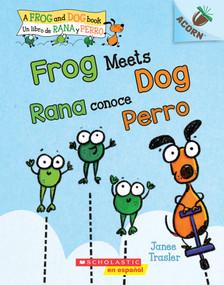 Frog Meets Dog / Rana conoce Perro (Un libro de la serie Acorn) by Janee Trasler, Janee Trasler, 9781338715514