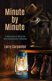 Minute by Minute (A Collection of 100 of the Best Scoutmaster's Minutes) by Larry Carpenter, 9781954437005