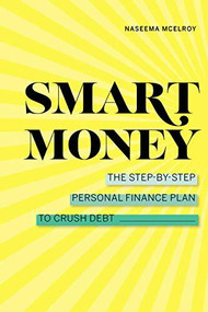 Smart Money (The Step-by-Step Personal Finance Plan to Crush Debt) by Naseema McElroy, 9781647399573
