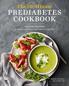 The 30-Minute Prediabetes Cookbook (100 Easy Recipes to Improve and Manage Your Health through Diet) by Ranelle Kirchner, 9781647393243