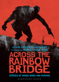 Across the Rainbow Bridge: Stories of Norse Gods and Humans by Kevin Crossley-Holland, Jeffrey Alan Love, 9781536217711