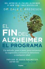 El fin del alzheimer. El programa / The End of Alzheimer's Program: The First Protocol to Enhance Cognition and Reverse Decline at Any Age by Dale Bredesen, 9786073800358