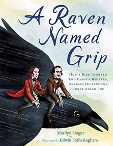 A Raven Named Grip (How a Bird Inspired Two Famous Writers, Charles Dickens and Edgar Allan Poe) by Marilyn Singer, Edwin Fotheringham, 9780593324721