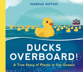 Ducks Overboard!: A True Story of Plastic in Our Oceans by Markus Motum, Markus Motum, 9781536217728