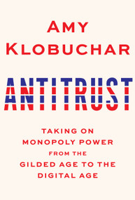 Antitrust (Taking on Monopoly Power from the Gilded Age to the Digital Age) by Amy Klobuchar, 9780525654896