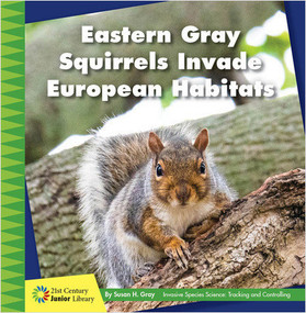 Eastern Gray Squirrels Invade European Habitats by Susan H. Gray, 9781534188457