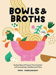 Bowls and Broths (Build a Bowl of Flavour From Scratch, with Dumplings, Noodles, and More) by Pippa Middlehurst, 9781787137769