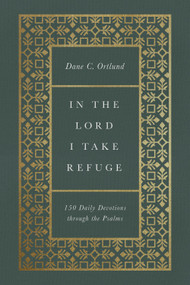 In the Lord I Take Refuge (150 Daily Devotions through the Psalms) by Dane C. Ortlund, 9781433577703