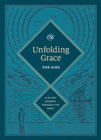 Unfolding Grace for Kids: A 40-Day Journey through the Bible (A 40-Day Journey through the Bible) by , 9781433577680