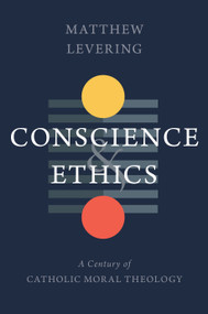 Conscience and Ethics (A Century of Catholic Moral Theology) by Matthew Levering, 9780802879509