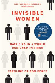Invisible Women (Data Bias in a World Designed for Men) by Caroline Criado Perez, 9781419735219
