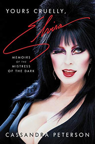 Yours Cruelly, Elvira (Memoirs of the Mistress of the Dark) by Cassandra Peterson, 9780306874352