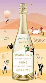Sparkling Wine Anytime (The Best Bottles to Pop for Every Occasion) by Katherine Cole, 9781419747557