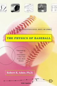 The Physics of Baseball (Third Edition, Revised, Updated, and Expanded) by Robert K. Adair, 9780060084363