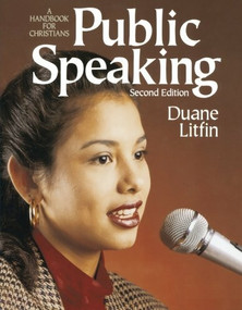 Public Speaking (A Handbook for Christians) by Duane A. Litfin, 9780801056758