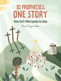 30 Prophecies: One Story (How God's Word Points to Jesus) by Paul Reynolds, 9781527104280