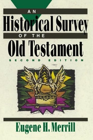 An Historical Survey of the Old Testament by Eugene H. Merrill, 9780801062834