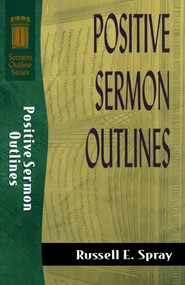 Positive Sermon Outlines by Russell E. Spray, 9780801083181