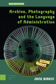 Archive, Photography and the Language of Administration by Jane Birkin, 9789463729642