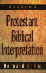Protestant Biblical Interpretation (A Textbook of Hermeneutics) by Bernard Ramm, 9780801020834
