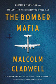 The Bomber Mafia (A Dream, a Temptation, and the Longest Night of the Second World War) by Malcolm Gladwell, 9780316296618