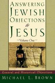 Answering Jewish Objections to Jesus (General and Historical Objections) by Michael L. Brown, 9780801060632