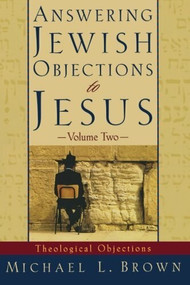 Answering Jewish Objections to Jesus (Theological Objections) by Michael L. Brown, 9780801063343