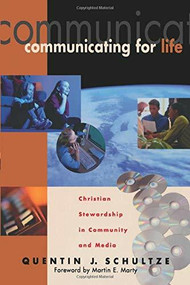 Communicating for Life (Christian Stewardship in Community and Media) by Quentin J. Schultze, Martin Marty, 9780801022371