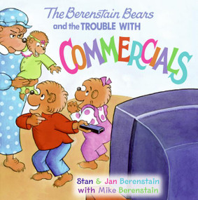 The Berenstain Bears and the Trouble with Commercials by Jan Berenstain, Jan Berenstain, Stan Berenstain, Mike Berenstain, 9780060573874