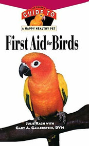 First Aid For Birds (An Owner's Guide to a Happy Healthy Pet) by Julie Rach, Gary A. Gallerstein, 9780876055311