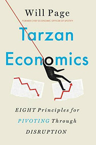 Tarzan Economics (Eight Principles for Pivoting Through Disruption) by Will Page, 9780316427395