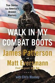 Walk in My Combat Boots (True Stories from America's Bravest Warriors) by James Patterson, Matt Eversmann, Chris Mooney, 9780316429092
