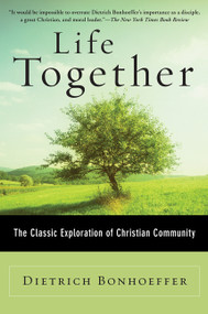 Life Together (The Classic Exploration of Christian Community) by Dietrich Bonhoeffer, 9780060608521