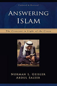 Answering Islam (The Crescent in Light of the Cross) by Norman L. Geisler, Abdul Saleeb, 9780801064302