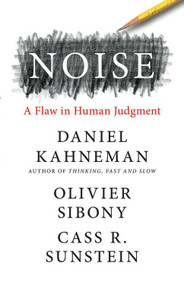 Noise (A Flaw in Human Judgment) by Daniel Kahneman, Olivier Sibony, Cass R. Sunstein, 9780316451406