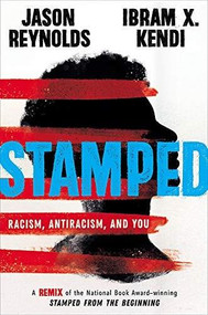 Stamped: Racism, Antiracism, and You (A Remix of the National Book Award-winning Stamped from the Beginning) by Jason Reynolds, Ibram X. Kendi, 9780316453691